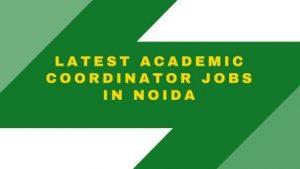 Latest academic coordinator jobs in noida