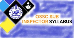 OSSC Sub Inspector Syllabus 2020
